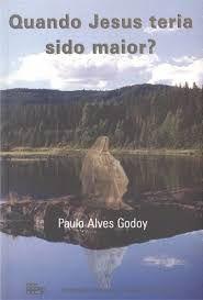 Livro Quando Jesus Teria Sido Maior? Autor Godoy, Paulo Alves (1998) [usado]