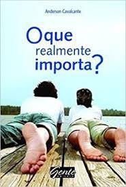 Livro o que Realmente Importa? Autor Cavalcante, Anderson (2009) [usado]