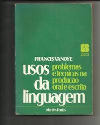 Livro Usos da Linguagem : Problemas e Técnicas na Produção Oral e Escrita Autor Vanoye, Francis (1979) [usado]