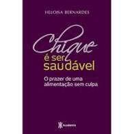 Livro Chique é Ser Saudável: o Prazer de Uma Alimentação sem Culpa Autor Bernardes, Heloisa (2011) [seminovo]