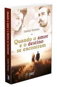 Livro Quando o Amor e o Destino Se Encontram Autor Gomes, Izabel (2015) [usado]