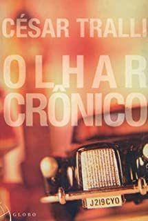 Livro Olhar Crônico Autor Tralli, César (2001) [usado]