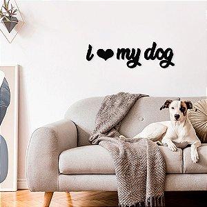 Palavra Decorativa de Parede I Love My Dog