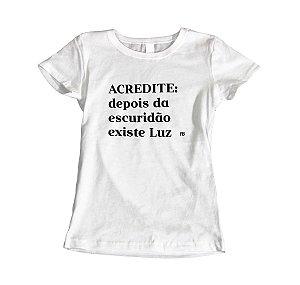 Camisa Baby Look - Acredite: Depois da Escuridão Existe Luz