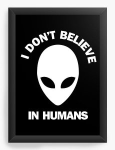 Quadro Decorativo A3 (45x33) Et I Don't Believe In Humans