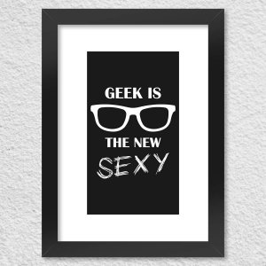 Poster com Moldura Geek is the new Sexy Presentes Criativos - Nerd e Geek - Presentes Criativos