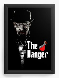 Quadro Decorativo A4 (33X24) The Danger - Heisenberg - Nerd e Geek - Presentes Criativos