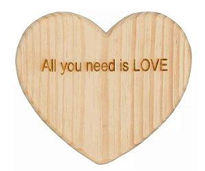 Tábua All You Need Is Love Coração Madeira Natural 25x28cm