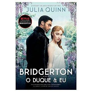 O Duque E Eu - Os Bridgertons - Julia Quinn