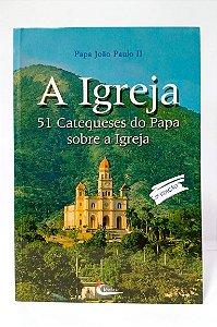 A IGREJA - 51 Catequeses do Papa sobre a Igreja