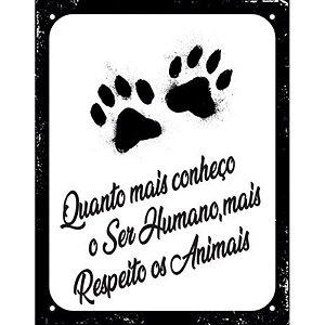 """Placa """"Quanto mais conheço o ser humano, mais respeito os animais"""" - unitário - Sinalize"""
