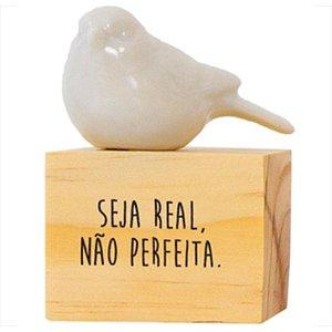 """Enfeite Passarinho """"Seja real, não perfeita!"""" - unitário - Fricote"""