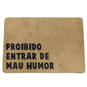 """Tapete Eco 3mm """"Proibido Entrar de Mau Humor"""" - unitário - Yaay!"""