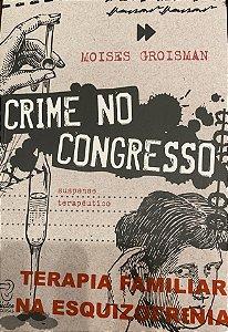 Crime no Congresso- Terapia Familiar na Esquizofrenia