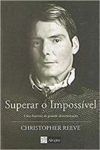 Superar o Impossível Uma história de grande determinação de Christopher Reeve