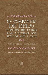Na companhia de Bela: contos de fadas por autoras dos séculos XVII e XVIII