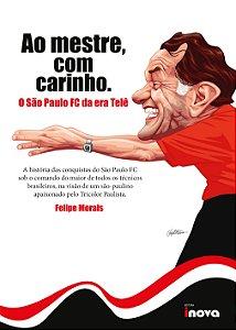 Ao Mestre, com carinho. O São Paulo FC da era Telê.