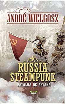 Russia Steampunk - A Batalha de Astana