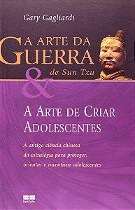 A ARTE DA GUERRA DE SUN TZU & A ARTE DE CRIAR ADOLESCENTES