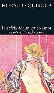 História de um louco amor seguido de Passado amor