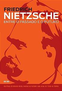 Friedrich Nietzsche - Entre o passado e o futuro
