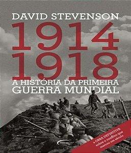 A História da Primeira Guerra Mundial. 1914-1918