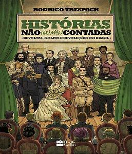 Histórias não (ou mal) contadas : Revoltas, golpes e revoluções no Brasil