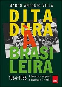 Ditadura à brasileira: 1964-1985 a democracia golpeada à esquerda e à direita