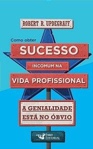 Como obter sucesso incomum na vida profissional