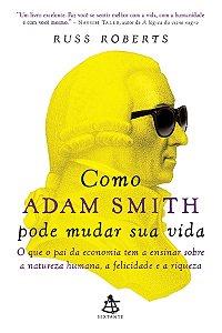 Como Adam Smith pode mudar sua vida