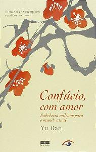 Confúcio, com amor: sabedoria milenar para o mundo atual