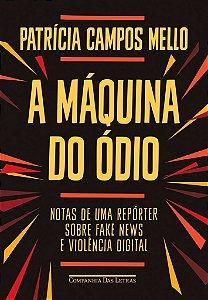 A máquina do ódio: notas de uma repórter sobre fake news e violência digital