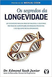 Os segredos da longevidade: um verdadeiro manual para ser saudável e viver mais por meio da alimentação, da medicina pre