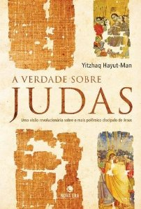 A verdade sobre Judas: Uma visão revolucionária sobre o mais polêmico discípulo de Jesus