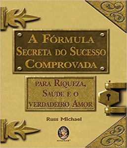 A fórmula secreta do sucesso comprovada: para riqueza, saúde e o verdadeiro amor