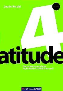 Atitude! 4 - Nao Trabalhe Por Dinheiro. Faça O Dinheiro Trabalhar Por Voce!