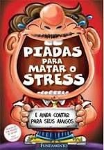 Piadas Para Matar O Stress 3 - Fundamento