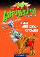 Astrossauros - O Dia Dos Dinodroides