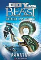 Boy Vs Beast - Batalha Dos Mundos - Aquatan - Vol 01