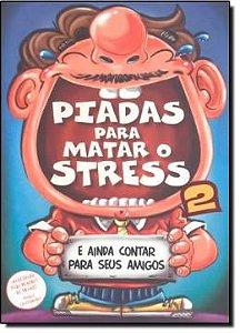 Piadas Para Matar O Stress Vol. 02 - e Ainda Contar Para Seus Amigos