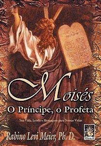 Moisés: o príncipe, o profeta: sua vida, lenda e mensagem para nossas vidas