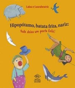 Hipopotamo, batata frita, nariz - tudo deixa um poeta feliz!
