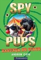 Spy Pups - A Bagunça No Circo