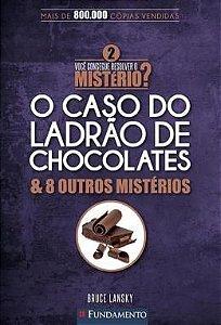 Voce Consegue Resolver O Misterio ? - Vol. 2 - O Caso Do Ladrao De Chocolates