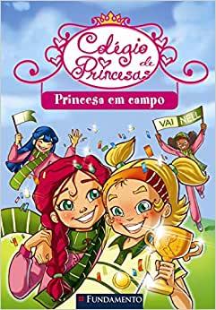 Colegio De Princesas - Uma Princesa Em Campo - Fundamento