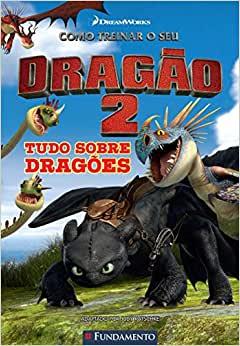 Como Treinar O Seu Dragão -Tudo Sobre Dragões (Dreamworks)