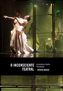 O Inconsciente Teatral - psicanálise e teatro: homologias