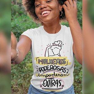 """Camisa """"Mulheres poderosas empoderam outras"""""""