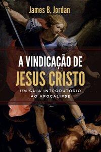 A vindicação de Jesus Cristo / James Jordan