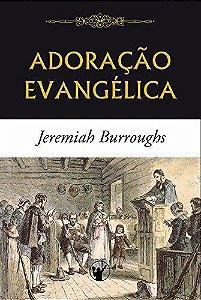 Adoração Evangélica / Jeremiah Burroughs